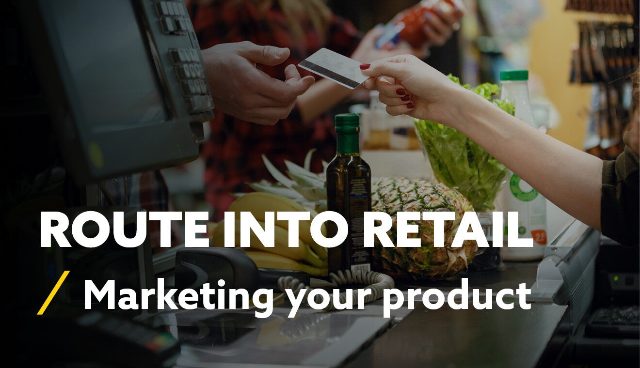 Route into Retail - Marketing your product